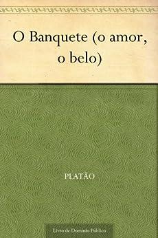 O Banquete (o amor, o belo) por [Platão, UTL]