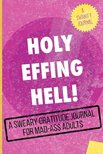 Holy Effing Hell!: A Sweary Gratitude Journal for Mad-Ass Adults (A Swanity Journal)