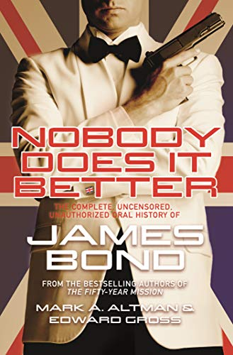 Nobody Does it Better: The Complete, Uncensored, Unauthorized Oral History of James Bond