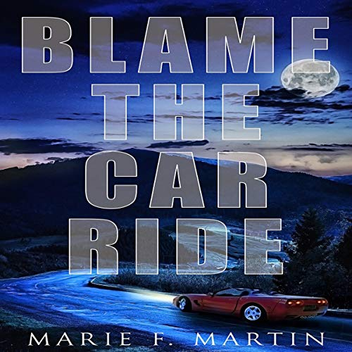 Blame the Car Ride Audiobook By Marie F. Martin cover art