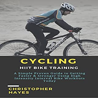 Cycling: HIIT Bike Training     A Simple Proven Guide to Getting Faster & Stronger Using High Intensity Interval Bike Workouts Today              By:                                                                                                                                 Christopher Hayes                               Narrated by:                                                                                                                                 Joe Wosik                      Length: 1 hr     1 rating     Overall 2.0