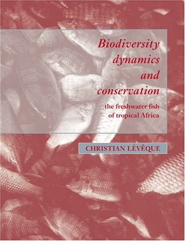 システム慈善作業Biodiversity Dynamics and Conservation: The Freshwater Fish of Tropical Africa