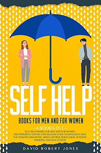 SELF HELP BOOKS FOR MEN AND FOR WOMEN: THE POWERFUL STEP BY STEP MASTER GUIDE TO INSTANTLY GIVE YOU POSITIVE DISCIPLINE, MIND CONTROL, PERSUASION, POSITIVE ... management Book 4) (English Edition)