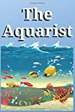 The Aquarist -  Notebook / Journal for Aquascaping Alcyonacea  Aquarium Decor Lover: Pro Landscaping 6x9 Ruled Lined 120 Pages