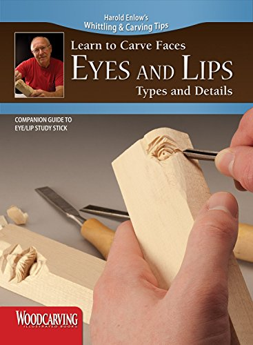 Learn to Carve Faces: Eyes and Lips Types and Details (Fox Chapel Publishing) Harold Enlow's Whittling and Carving Tips [Booklet Only] Step-by-Step Directions & Photos to Woodcarving Facial Features