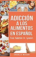Adicción a los alimentos En español/Food Addiction In Spanish: Tratamiento por comer en exceso (Spanish Edition)