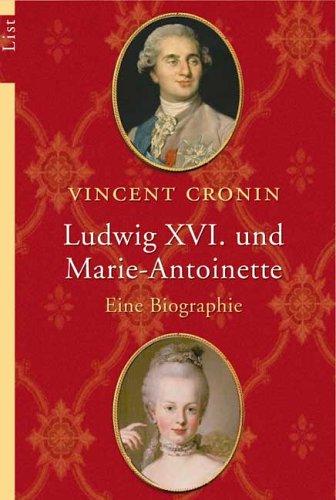 Ludwig XVI. und Marie-Antoinette: Eine Biographie