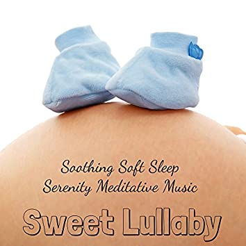 Sweet Lullaby - Soothing Soft Sleep Serenity Meditative Music with New Age Natural Instrumental