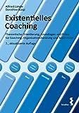 Existentielles Coaching: Theoretische Orientierung, Grundlagen und Praxis für Coaching, Organisationsberatung und Supervision