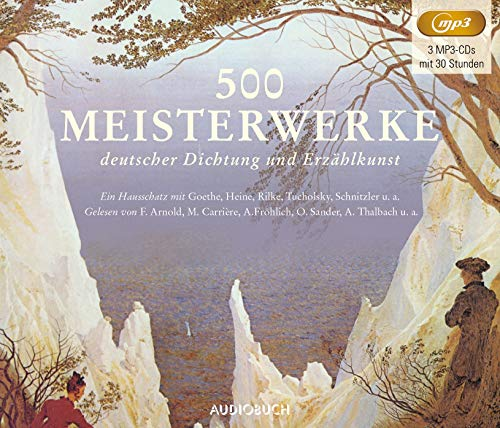 500 Meisterwerke deutscher Dichtung und Erzählkunst (3 MP3-CDs mit 30 Stunden): Ein Hausschatz mit Goethe, Heine, Rilke, Tucholsky, Schnitzler u. a.