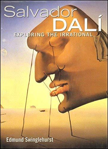 Salvador Dali: Exploring the Irrational (Artists & Art Movements S.)