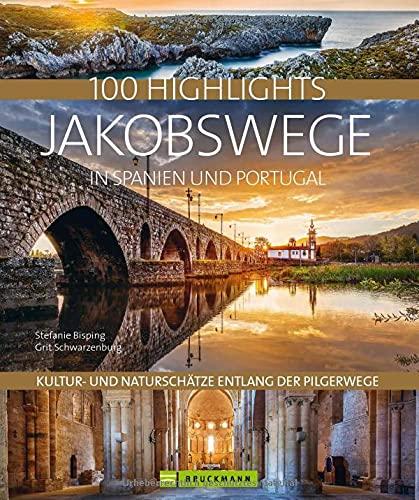 100 Highlights Jakobswege in Spanien und Portugal. Kultur- und Naturschätze entlang der Pilgerwege. Bildband über den...
