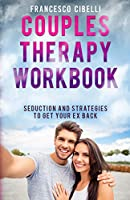 Couples Therapy Workbook: Seduction and Strategies to Get Your Ex Back