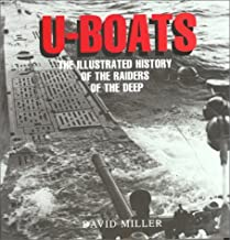 U-Boats: The Illustrated History of the Raiders of the Deep