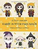 Cómo dibujar Harry Potter Para Niños: Dibujos paso a paso: Harry Potter Libro de dibujo
