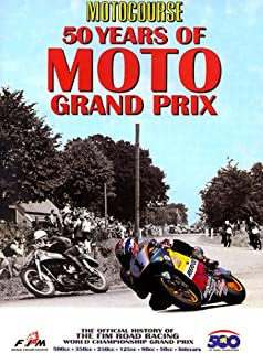 Motocourse: 50 Years of Moto Grand Prix : The Official History of the Fim Road Racing World Championship Grand Prix (Hazleton History)