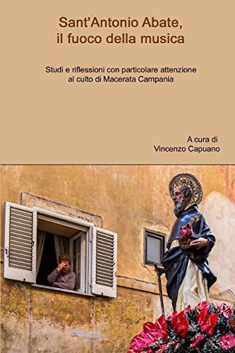 Sant'Antonio Abate, il fuoco della musica. Studi e riflessioni con particolare attenzione al culto di Macerata Campania