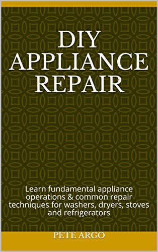 DIY Appliance repair: Learn fundamental appliance operations & common repair techniques for washers, dryers, stoves and refrigerators