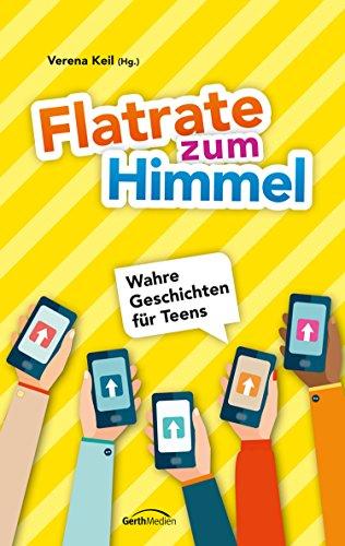 Flatrate zum Himmel: Wahre Geschichten für Teens.