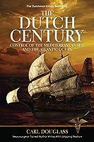 The Dutch Century: Control of the Mediterranean Sea, and the Atlantic Ocean (The Dutchman Trilogy)