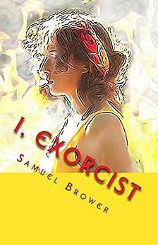 I, Exorcist: A Horror Novella by [Samuel Brower]