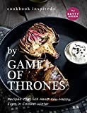 Cookbook Inspired by Game of Thrones: Recipes That Will Keep You Happy, Even in Coldest Winter (English Edition)