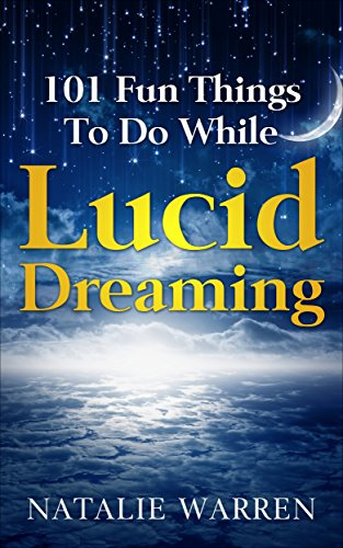 101 Fun Things To Do While Lucid Dreaming! (English Edition)