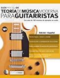 Guía Práctica De Teoría De Música Moderna Para Guitarristas: Con más de 180 minutos d...