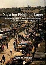 Nigerian Pidgin in Lagos: Language Contact, Variation and Change in an African Urban Setting