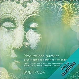Couverture de Méditations guidées pour le calme, la conscience et l'amour : Pleine conscience de la respiration, développement de l'amour bienveillant et pratique de méditation marchée