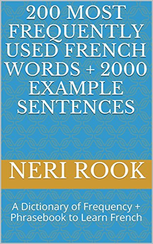 200 Most Frequently Used French Words + 2000 Example Sentences: A Dictionary of Frequency + Phrasebook to Learn French (French Edition)