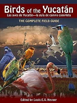 Birds of the Yucatán / Las Aves de Yucatán: The Complete Field Guide / La Guía de Campo Completa by [Louis Nevaer]