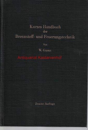 Kurzes Handbuch der Brennstoff- und Feuerungstechnik