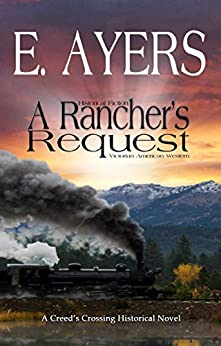 Historical Fiction: A Rancher's Request - Victorian American Western (Creed's Crossing Historical Book 5) by [E Ayers]