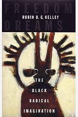 Freedom Dreams: The Black Radical Imagination Kindle Edition