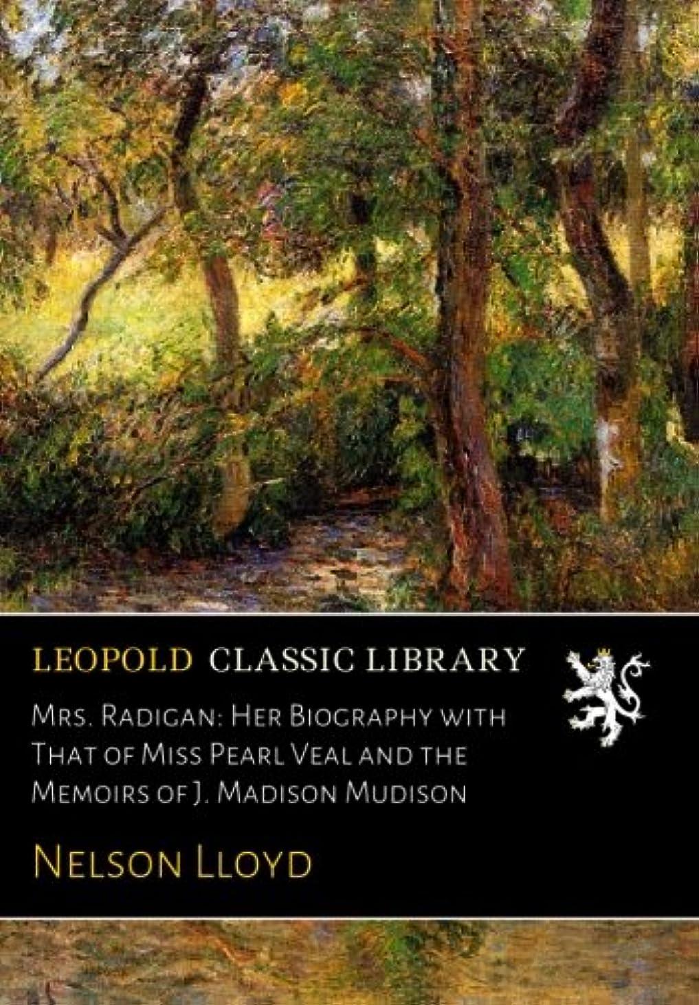 番目インフレーション三Mrs. Radigan: Her Biography with That of Miss Pearl Veal and the Memoirs of J. Madison Mudison