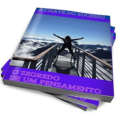 Á Chave do Sucesso o Segredo de um Pensamento Positivo: Chave do Sucesso (Portuguese Edition)