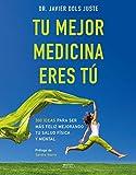 Tu mejor medicina eres tú: 300 ideas para ser más feliz mejorando tu salud física y mental (Salud...