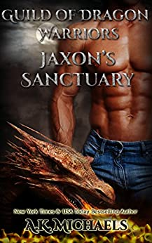 Guild of Dragon Warriors, Jaxon's Sanctuary: Book 1 by [A K Michaels, Sassy Queens of Design, Missy Borucki]
