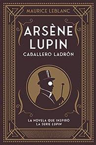 Arsène Lupin, caballero ladrón par Maurice Leblanc
