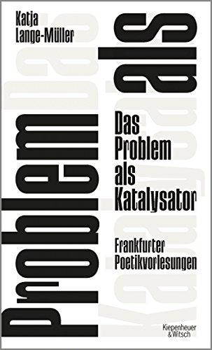 Das Problem als Katalysator: Frankfurter Poetikvorlesungen