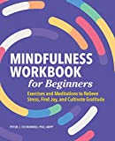 Mindfulness Workbook for Beginners: Exercises and Meditations to Relieve Stress, Find Joy, and Cultivate Gratitude