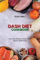Dash Diet Cookbook: Very Tasty Recipes to Keep Fit and Improve Health Status