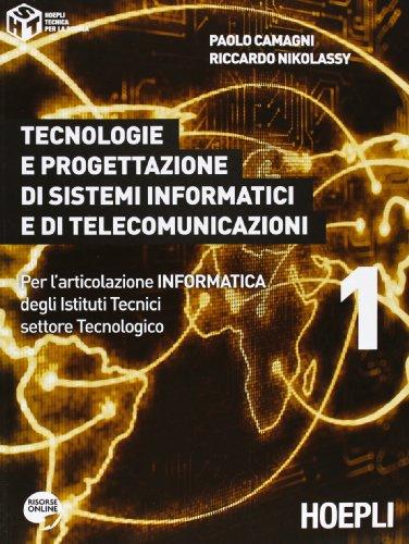 Tecnologie e progettazione di sistemi informatici e di telecomunicazioni. Per l'articolazione informatica degli Istituti tecnici settore tecnologico (Vol. 1)