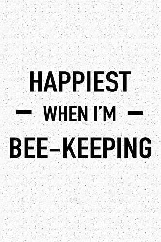Happiest When I\'m Bee Keeping: A 6x9 Inch Matte Softcover Journal Notebook With 120 Blank Lined Pages And A Funny Insect Loving Bee Keeper Cover Slogan