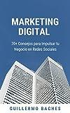 Marketing Digital: 70+ Consejos para Impulsar tu Negocio en Redes Sociales