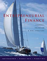 Entrepreneurial Finance: Strategy, Valuation, and Deal Structure