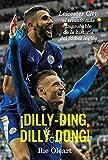 Dilly-ding, dilly-dong: Leicester City, el triunfo más improbable de la historia del fútbol inglés
