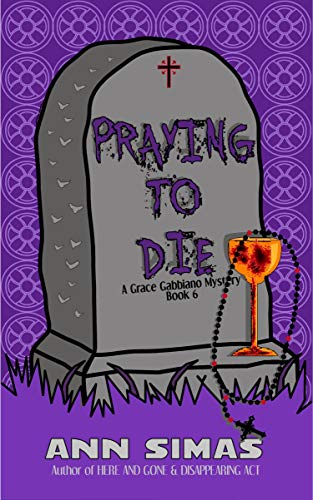 PRAYING TO DIE: A Grace Gabbiano Mystery (Book 6)...