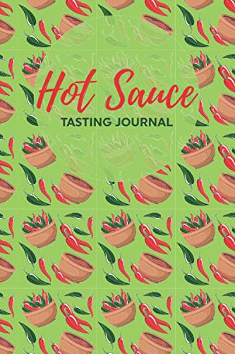 Hot Sauce Tasting Journal: Hot Sauce Tasting Logbook/Record Book for Restaurant Tasting Notes/Gift Idea for Spicy Food Lover/Tasting Fire Recipe ... Hot Sauce Tasting Log Book,Cajun Notebook